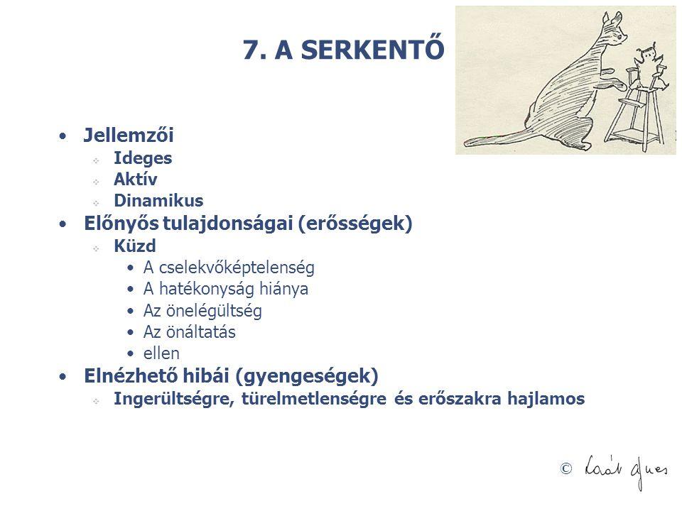 © 7. A SERKENTŐ •Jellemzői  Ideges  Aktív  Dinamikus •Előnyős tulajdonságai (erősségek)  Küzd •A cselekvőképtelenség •A hatékonyság hiánya •Az öne