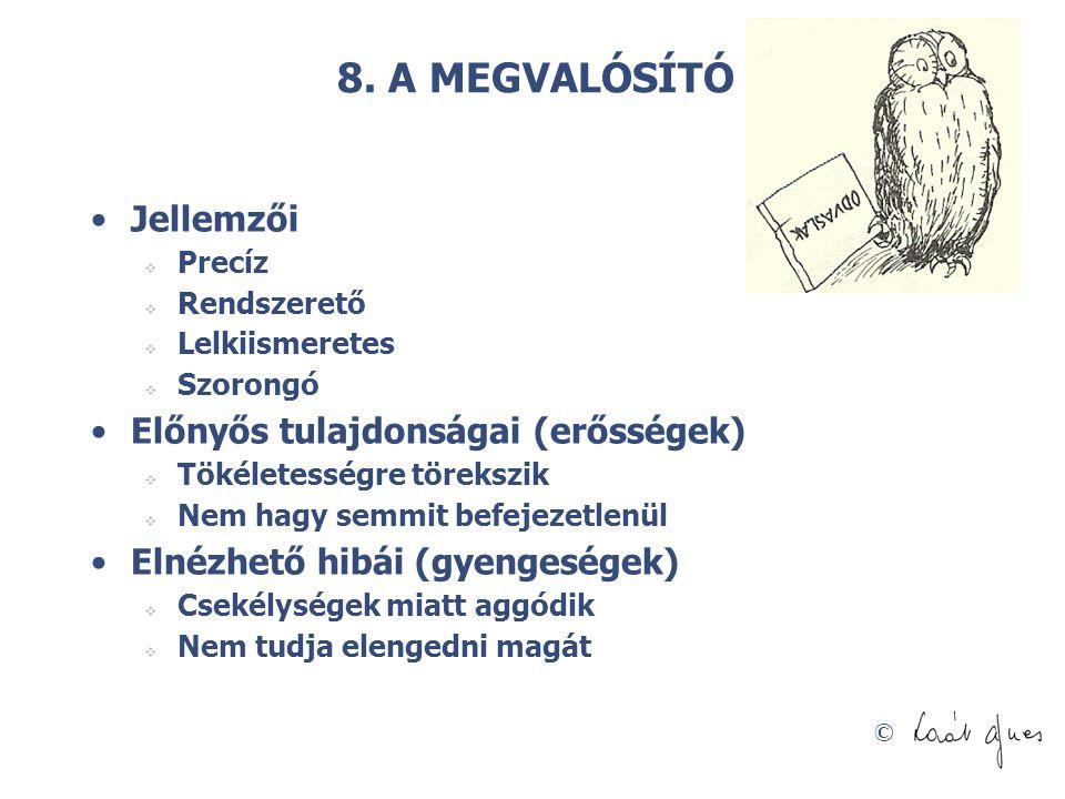 © 8. A MEGVALÓSÍTÓ •Jellemzői  Precíz  Rendszerető  Lelkiismeretes  Szorongó •Előnyős tulajdonságai (erősségek)  Tökéletességre törekszik  Nem h