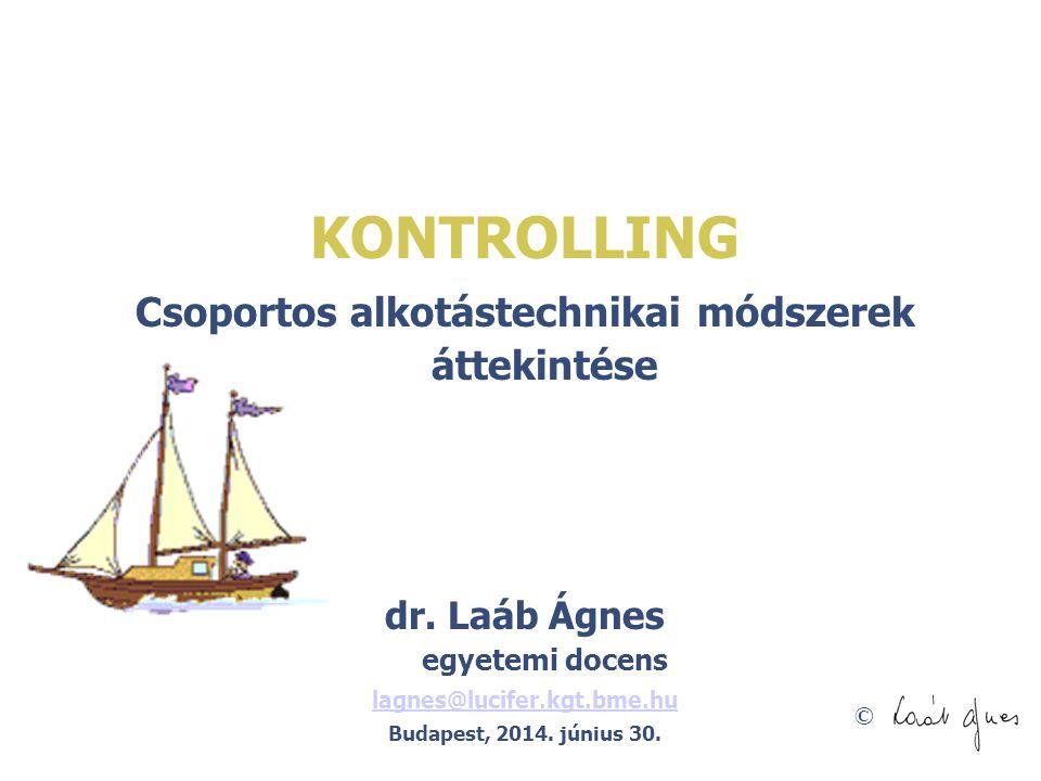 © KONTROLLING Csoportos alkotástechnikai módszerek áttekintése dr. Laáb Ágnes egyetemi docens lagnes@lucifer.kgt.bme.hu Budapest, 2014. június 30.