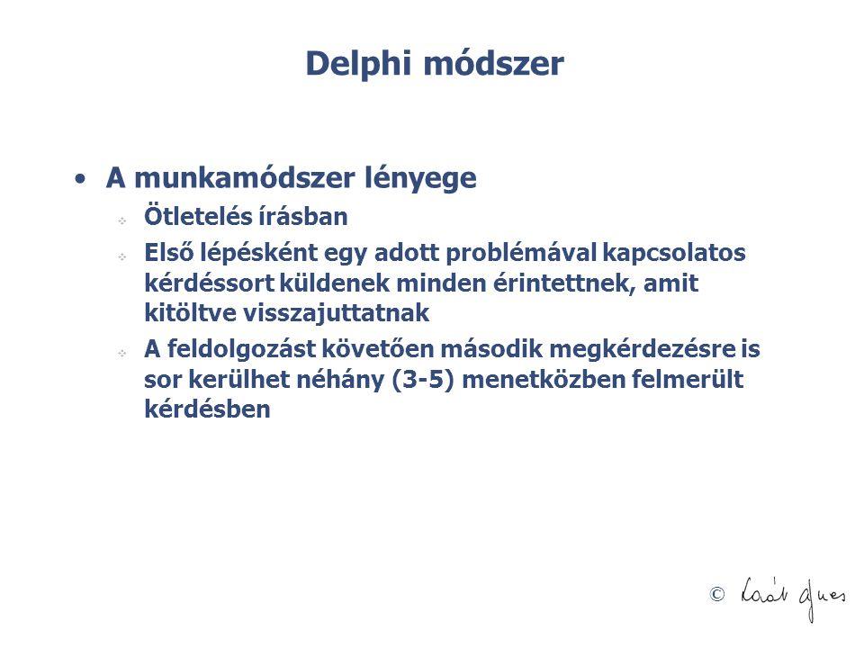 © Delphi módszer •A munkamódszer lényege  Ötletelés írásban  Első lépésként egy adott problémával kapcsolatos kérdéssort küldenek minden érintettnek