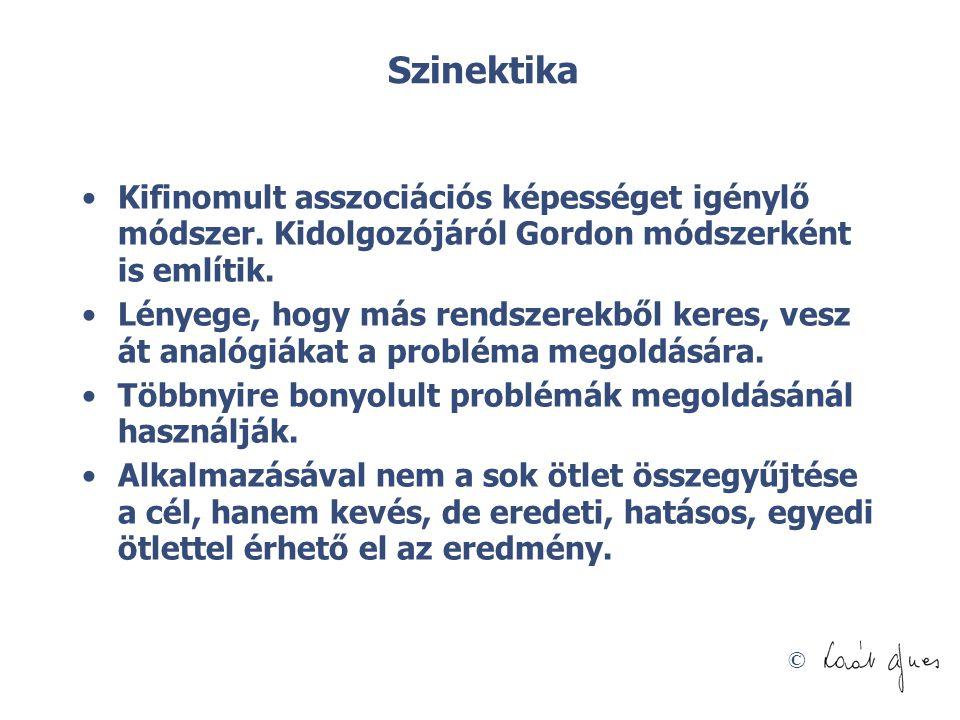 © Szinektika •Kifinomult asszociációs képességet igénylő módszer. Kidolgozójáról Gordon módszerként is említik. •Lényege, hogy más rendszerekből keres
