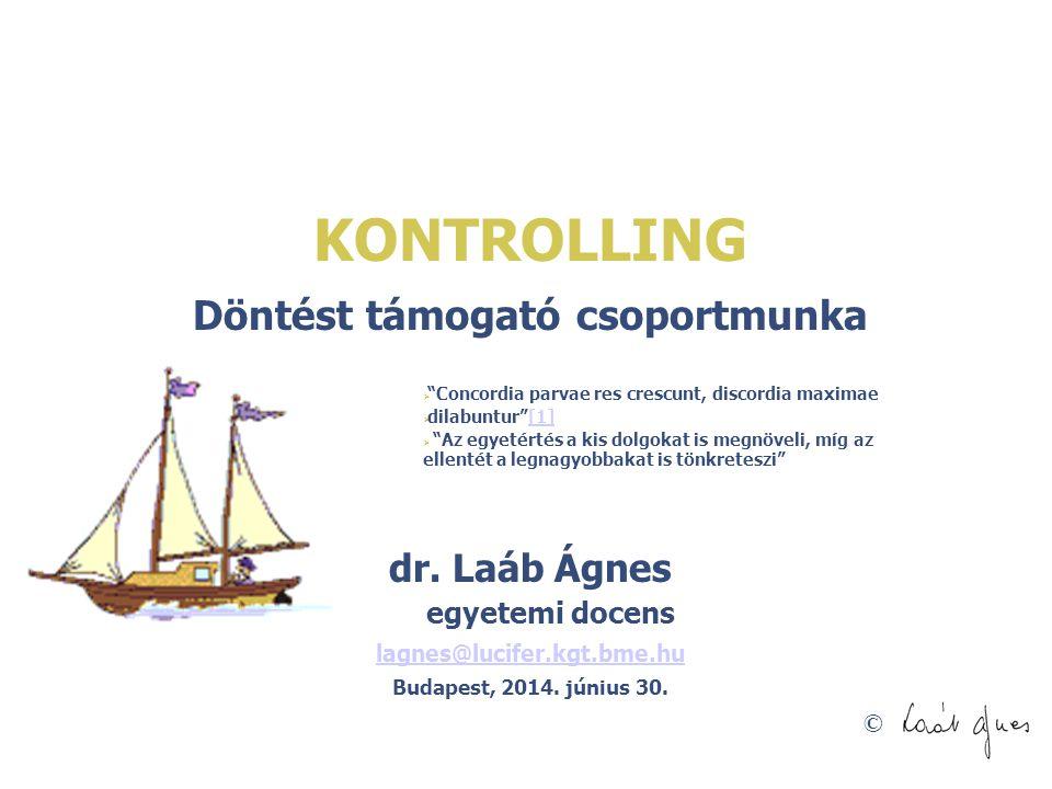"© KONTROLLING Döntést támogató csoportmunka dr. Laáb Ágnes egyetemi docens lagnes@lucifer.kgt.bme.hu Budapest, 2014. június 30.  ""Concordia parvae re"