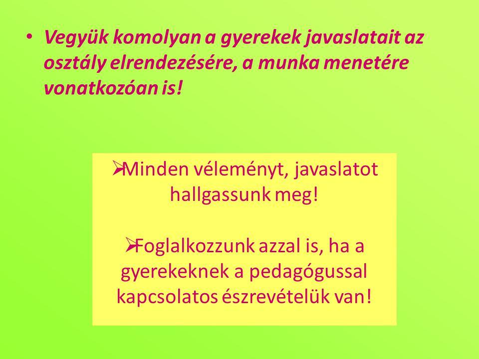 • Vegyük komolyan a gyerekek javaslatait az osztály elrendezésére, a munka menetére vonatkozóan is.