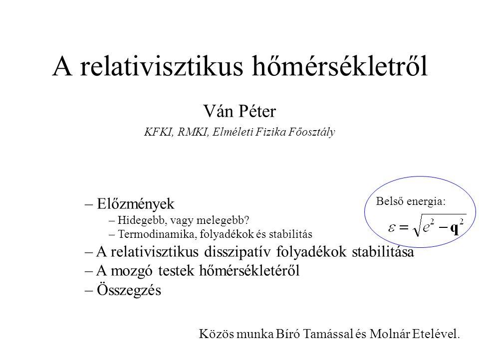 A relativisztikus hőmérsékletről Ván Péter KFKI, RMKI, Elméleti Fizika Főosztály – Előzmények – Hidegebb, vagy melegebb.