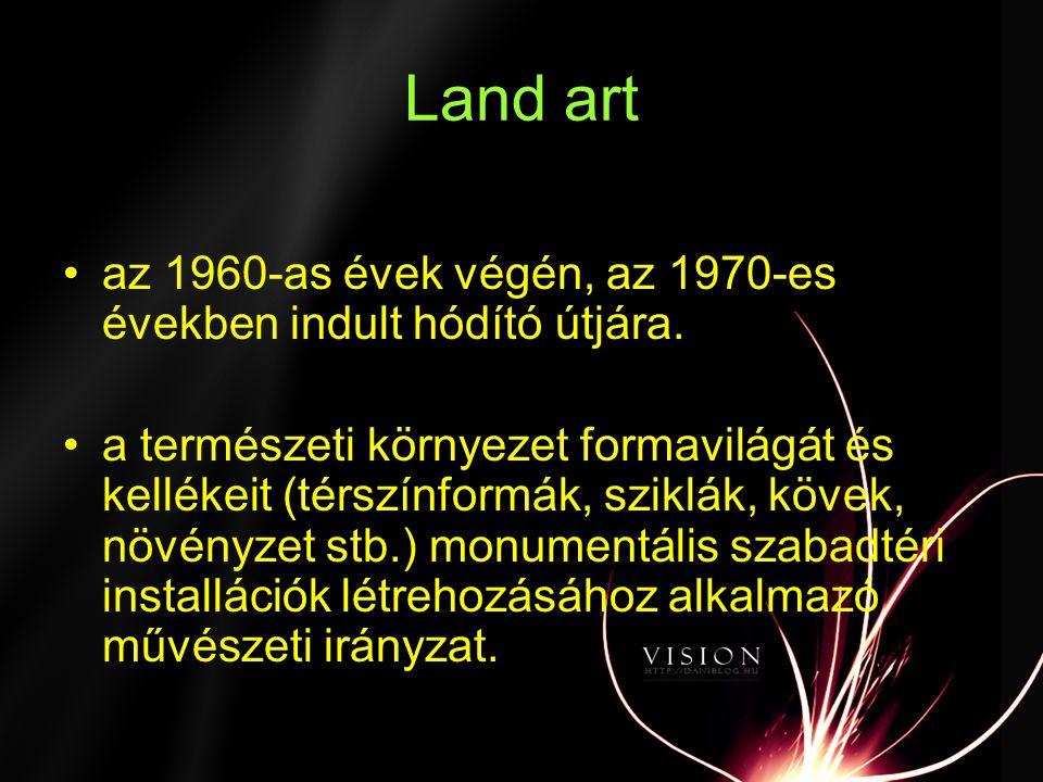 Land art • •az 1960-as évek végén, az 1970-es években indult hódító útjára. •a természeti környezet formavilágát és kellékeit (térszínformák, sziklák,