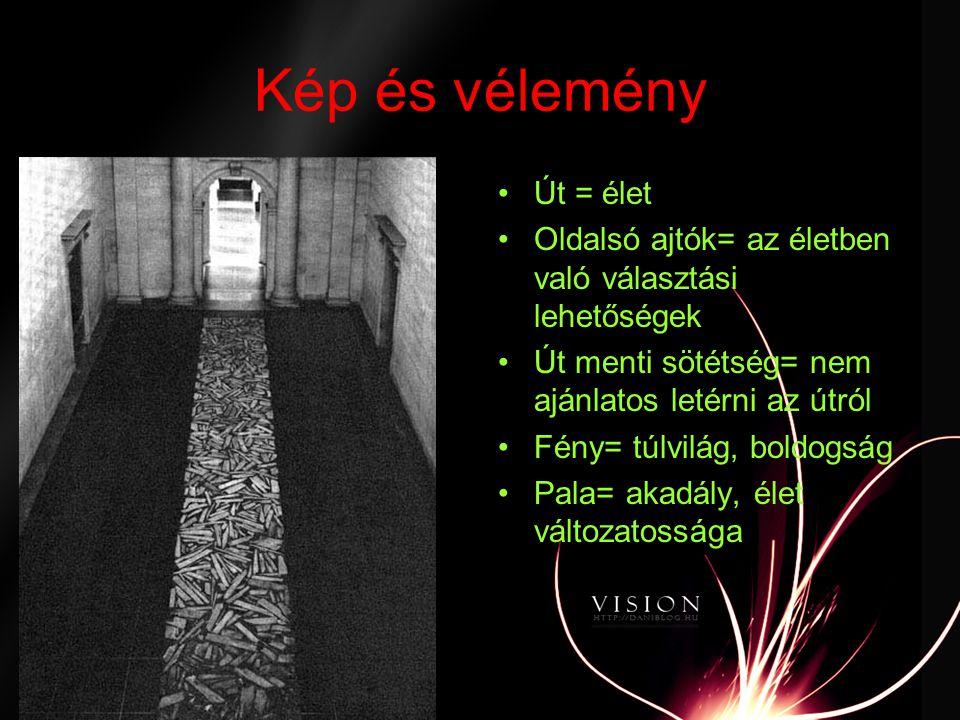 Kép és vélemény •Út = élet •Oldalsó ajtók= az életben való választási lehetőségek •Út menti sötétség= nem ajánlatos letérni az útról •Fény= túlvilág,