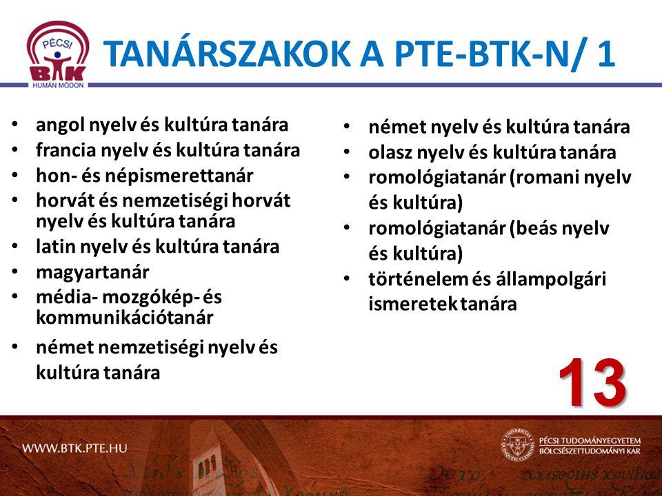 TANÁRSZAKOK A PTE-BTK-N/ 1 • angol nyelv és kultúra tanára • francia nyelv és kultúra tanára • hon- és népismerettanár • horvát és nemzetiségi horvát