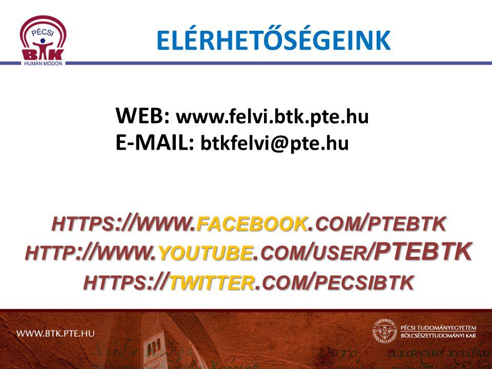 ELÉRHETŐSÉGEINK WEB: www.felvi.btk.pte.hu E-MAIL: btkfelvi@pte.hu HTTPS://WWW.FACEBOOK.COM/PTEBTK HTTP://WWW.YOUTUBE.COM/USER/PTEBTK HTTPS://TWITTER.C