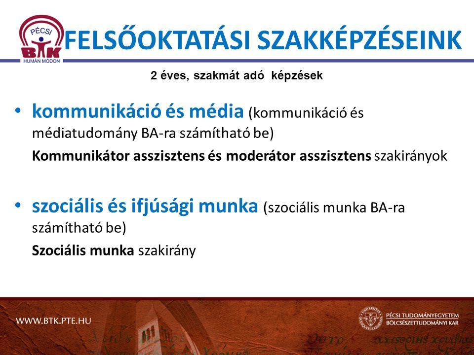 FELSŐOKTATÁSI SZAKKÉPZÉSEINK • kommunikáció és média (kommunikáció és médiatudomány BA-ra számítható be) Kommunikátor asszisztens és moderátor asszisz