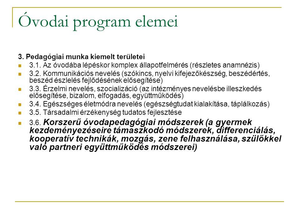 Óvodai program elemei 3. Pedagógiai munka kiemelt területei  3.1. Az óvodába lépéskor komplex állapotfelmérés (részletes anamnézis)  3.2. Kommunikác