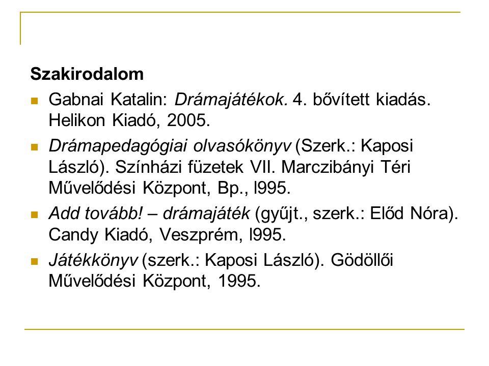 Szakirodalom  Gabnai Katalin: Drámajátékok. 4. bővített kiadás. Helikon Kiadó, 2005.  Drámapedagógiai olvasókönyv (Szerk.: Kaposi László). Színházi