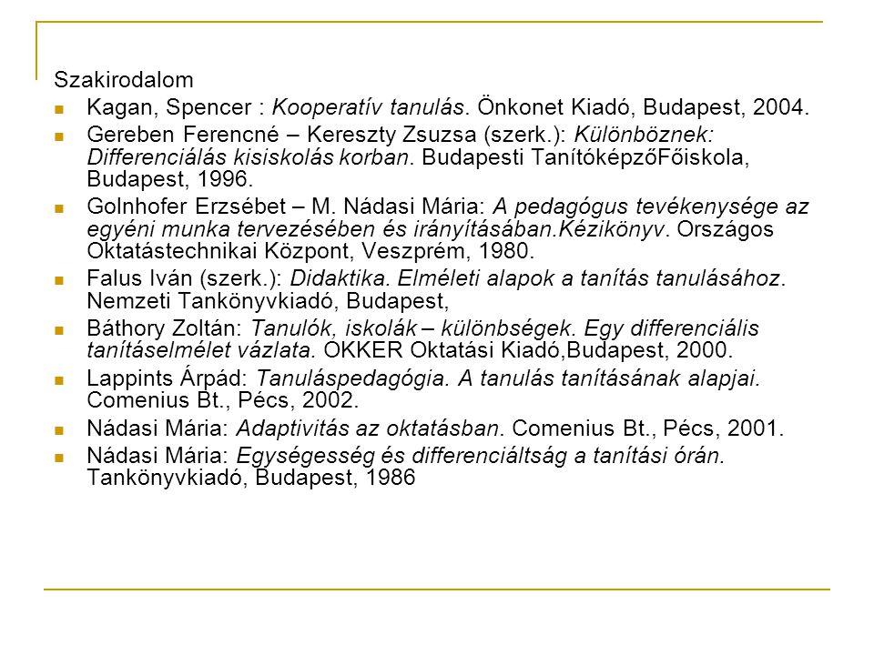 Szakirodalom  Kagan, Spencer : Kooperatív tanulás. Önkonet Kiadó, Budapest, 2004.  Gereben Ferencné – Kereszty Zsuzsa (szerk.): Különböznek: Differe