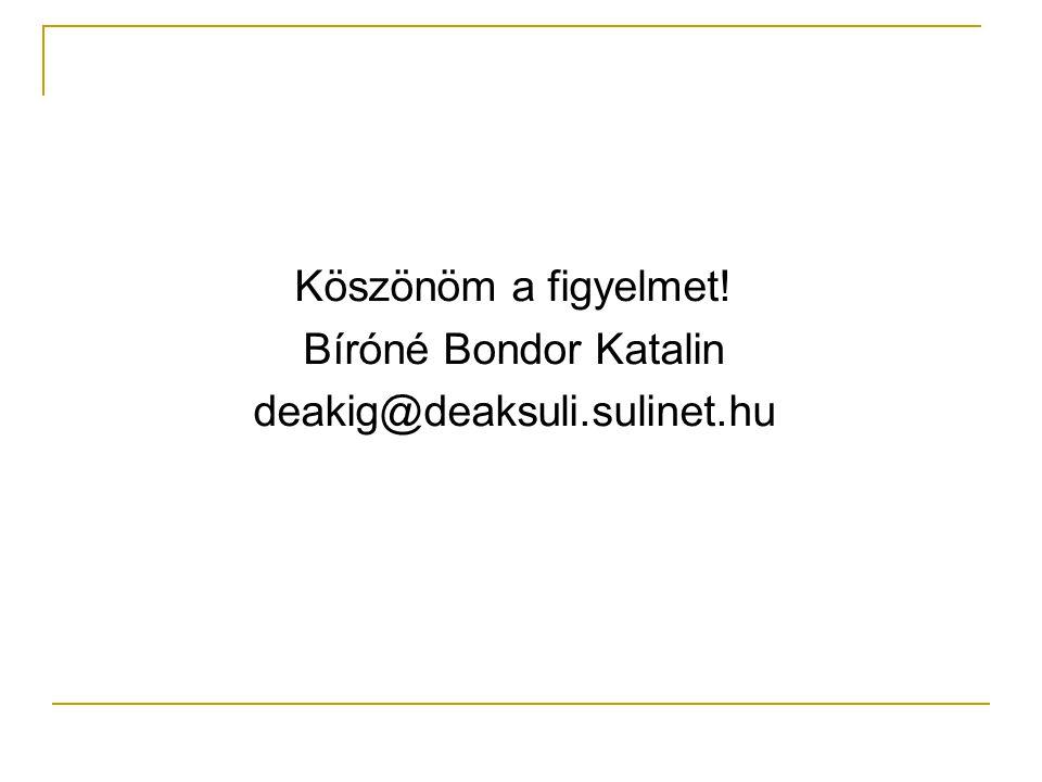 Köszönöm a figyelmet! Bíróné Bondor Katalin deakig@deaksuli.sulinet.hu