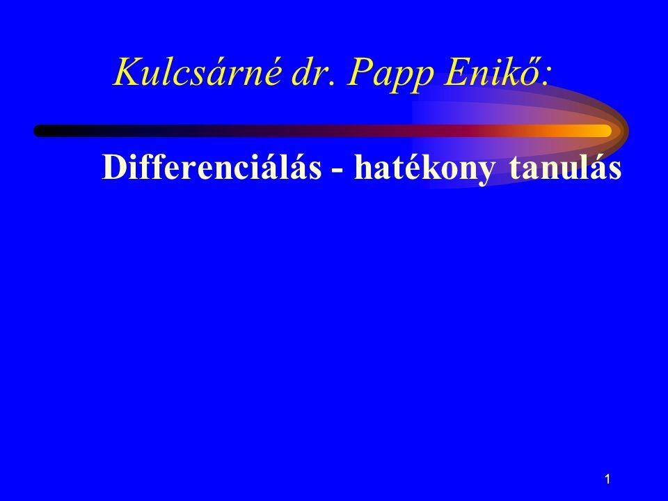 1 Kulcsárné dr. Papp Enikő: Differenciálás - hatékony tanulás
