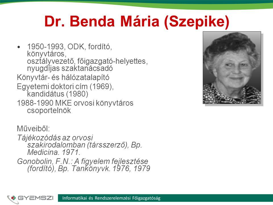 Dr. Benda Mária (Szepike) • 1950-1993, ODK, fordító, könyvtáros, osztályvezető, főigazgató-helyettes, nyugdíjas szaktanácsadó Könyvtár- és hálózatalap