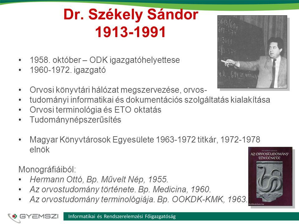 Dr. Székely Sándor 1913-1991 •1958. október – ODK igazgatóhelyettese •1960-1972. igazgató •Orvosi könyvtári hálózat megszervezése, orvos- •tudományi i