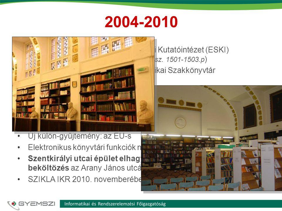 2004-2010 •2004. III. 1.: Egészségügyi Stratégiai Kutatóintézet (ESKI) ( Egészségügyi közlöny, 2004. 49.évf. 5. sz. 1501-1503.p ) •2005. II. 1.: Orszá