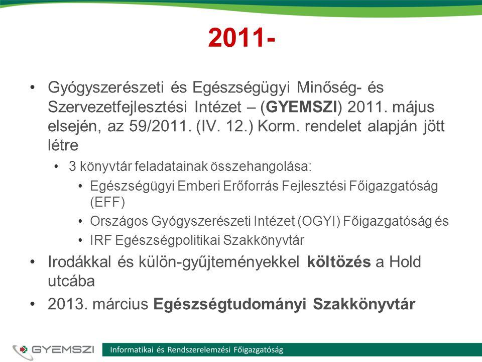 2011- •Gyógyszerészeti és Egészségügyi Minőség- és Szervezetfejlesztési Intézet – (GYEMSZI) 2011. május elsején, az 59/2011. (IV. 12.) Korm. rendelet