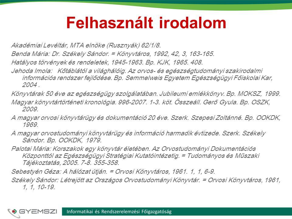 Felhasznált irodalom Akadémiai Levéltár, MTA elnöke (Rusznyák) 62/1/8. Benda Mária: Dr. Székely Sándor. = Könyvtáros, 1992, 42, 3, 163-165. Hatályos t