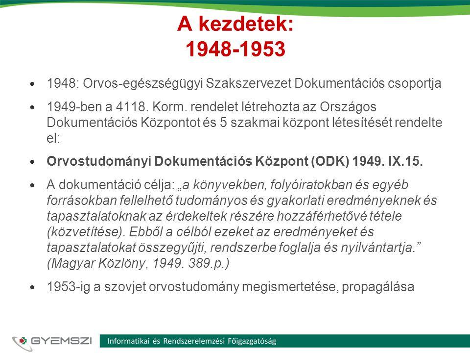 A kezdetek: 1948-1953 • 1948: Orvos-egészségügyi Szakszervezet Dokumentációs csoportja • 1949-ben a 4118. Korm. rendelet létrehozta az Országos Dokume