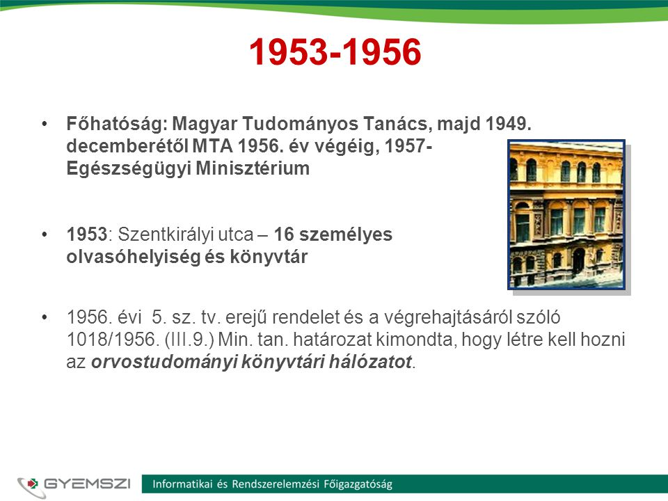 1953-1956 •Főhatóság: Magyar Tudományos Tanács, majd 1949. decemberétől MTA 1956. év végéig, 1957- Egészségügyi Minisztérium •1953: Szentkirályi utca