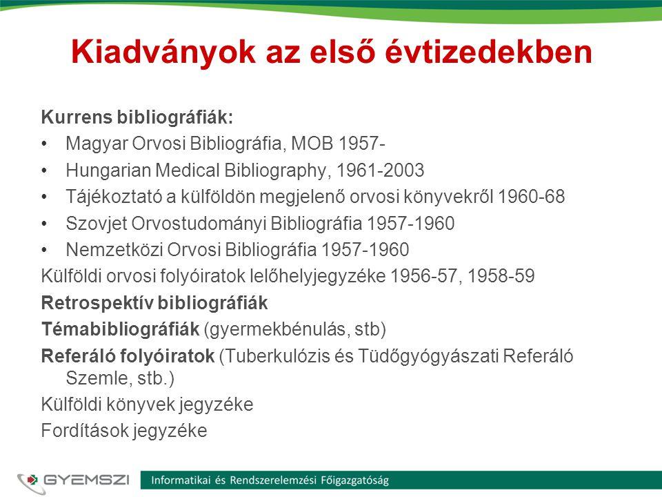 Kiadványok az első évtizedekben Kurrens bibliográfiák: •Magyar Orvosi Bibliográfia, MOB 1957- •Hungarian Medical Bibliography, 1961-2003 •Tájékoztató