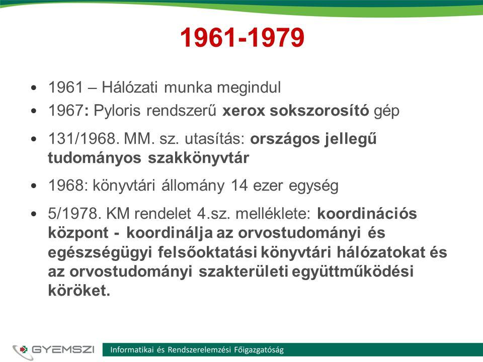 1961-1979 • 1961 – Hálózati munka megindul • 1967: Pyloris rendszerű xerox sokszorosító gép • 131/1968. MM. sz. utasítás: országos jellegű tudományos