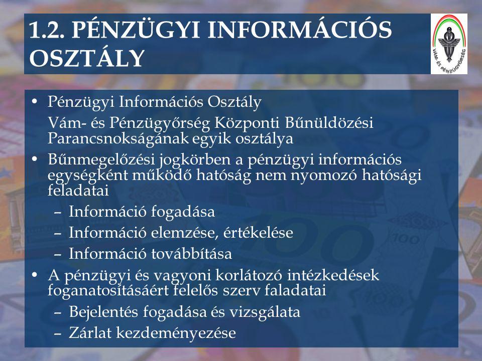 1.2. PÉNZÜGYI INFORMÁCIÓS OSZTÁLY •Pénzügyi Információs Osztály Vám- és Pénzügyőrség Központi Bűnüldözési Parancsnokságának egyik osztálya •Bűnmegelőz