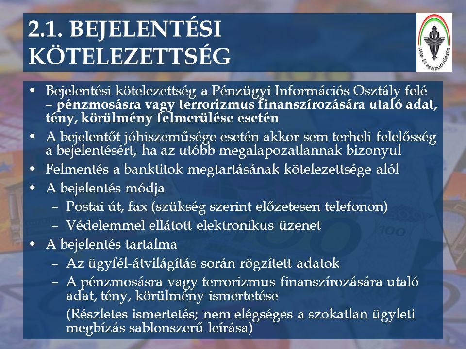 2.1. BEJELENTÉSI KÖTELEZETTSÉG •Bejelentési kötelezettség a Pénzügyi Információs Osztály felé – pénzmosásra vagy terrorizmus finanszírozására utaló ad