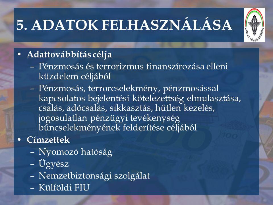 5. ADATOK FELHASZNÁLÁSA • Adattovábbítás célja –Pénzmosás és terrorizmus finanszírozása elleni küzdelem céljából –Pénzmosás, terrorcselekmény, pénzmos