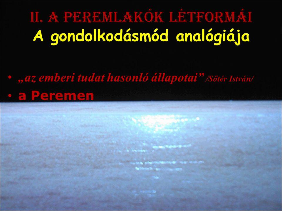 """ii. A peremlakók létformái A gondolkodásmód analógiája • """"az emberi tudat hasonló állapotai"""" /Sőtér István/ • a Peremen"""