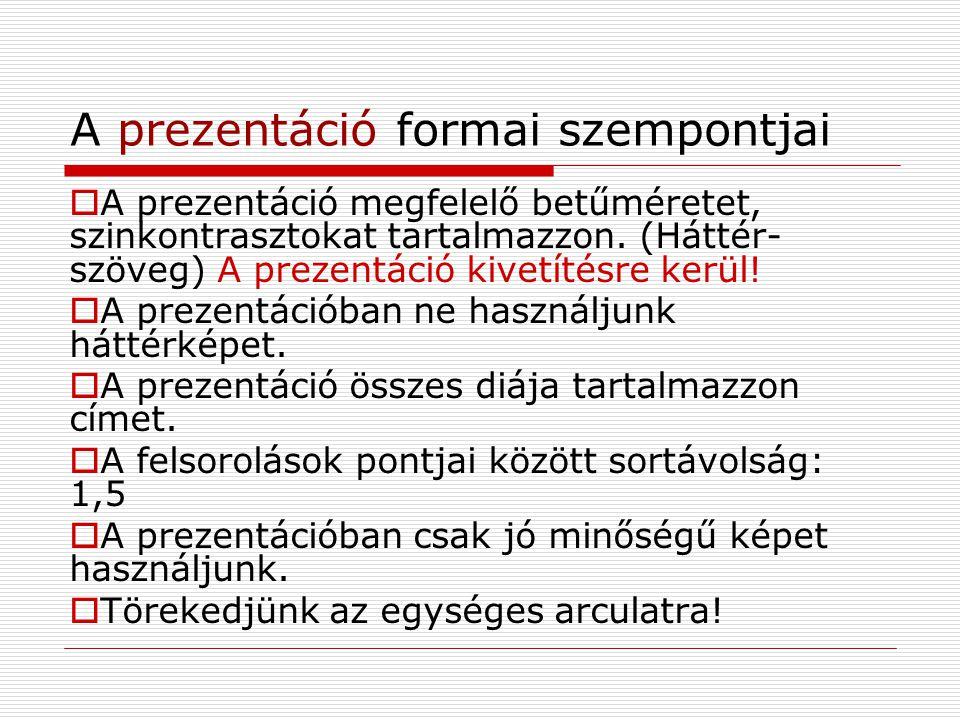 A prezentáció formai szempontjai  A prezentáció megfelelő betűméretet, szinkontrasztokat tartalmazzon. (Háttér- szöveg) A prezentáció kivetítésre ker