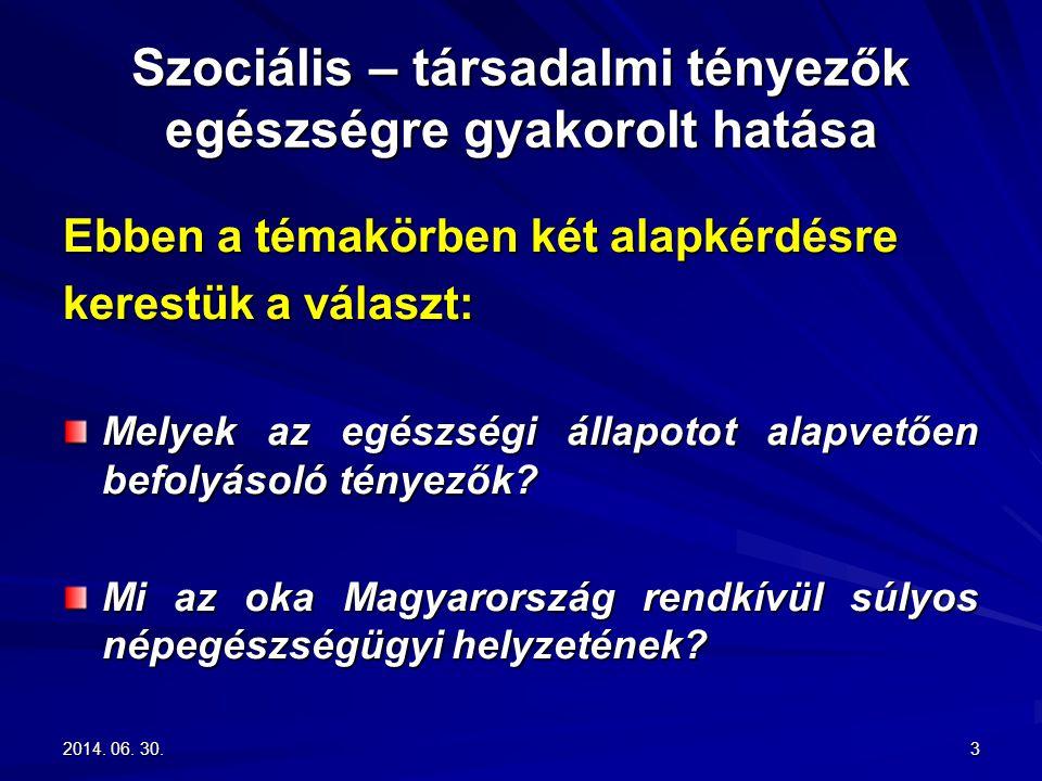 2014. 06. 30.2014. 06. 30.2014. 06. 30.3 Szociális – társadalmi tényezők egészségre gyakorolt hatása Ebben a témakörben két alapkérdésre kerestük a vá