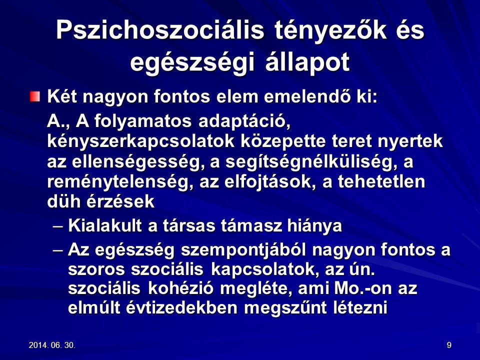 2014. 06. 30.2014. 06. 30.2014. 06. 30.9 Pszichoszociális tényezők és egészségi állapot Két nagyon fontos elem emelendő ki: A., A folyamatos adaptáció