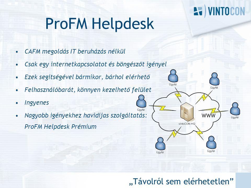 """""""Távolról sem elérhetetlen"""" ProFM Helpdesk •CAFM megoldás IT beruházás nélkül •Csak egy internetkapcsolatot és böngészőt igényel •Ezek segítségével bá"""