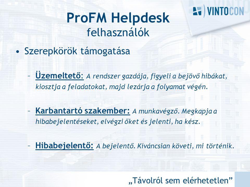 """""""Távolról sem elérhetetlen"""" ProFM Helpdesk felhasználók •Szerepkörök támogatása –Üzemeltető: A rendszer gazdája, figyeli a bejövő hibákat, kiosztja a"""