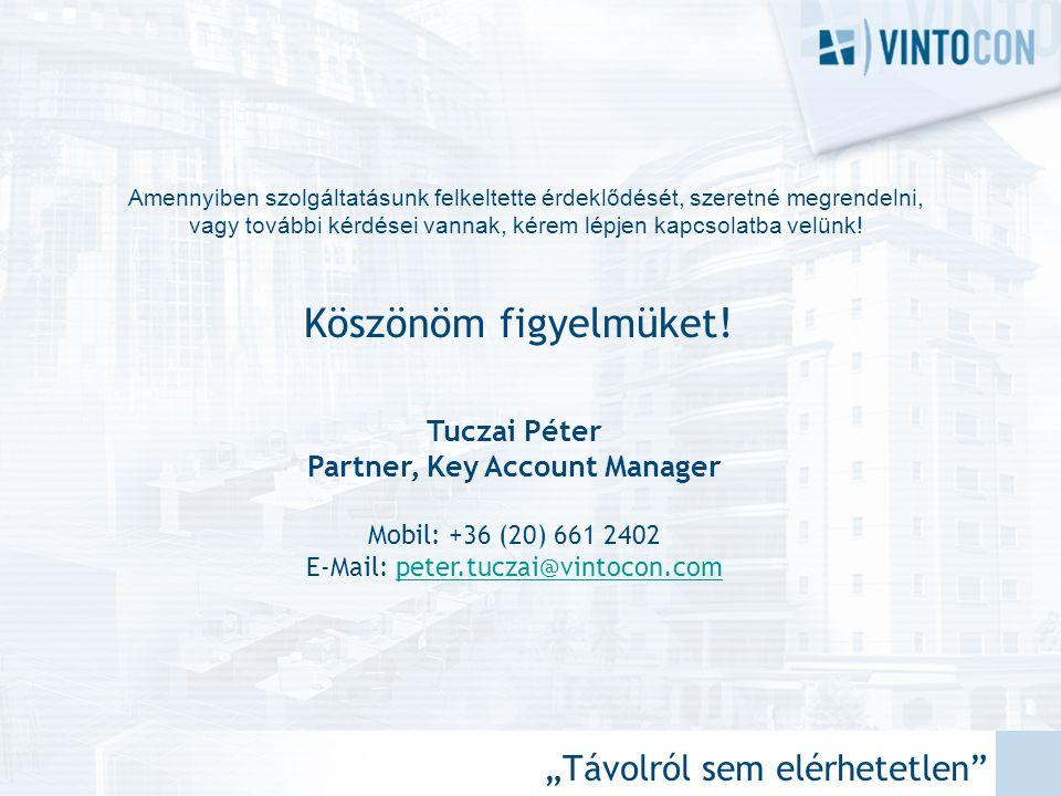 """""""Távolról sem elérhetetlen"""" Tuczai Péter Partner, Key Account Manager Mobil: +36 (20) 661 2402 E-Mail: peter.tuczai@vintocon.competer.tuczai@vintocon."""