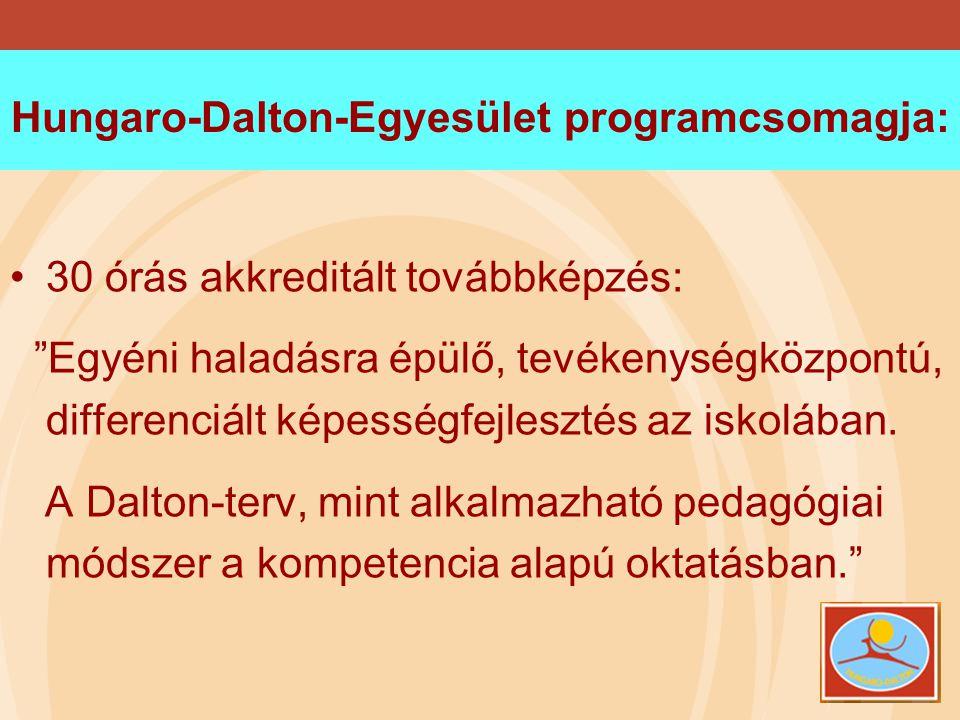 """Hungaro-Dalton-Egyesület programcsomagja: •30 órás akkreditált továbbképzés: """"Egyéni haladásra épülő, tevékenységközpontú, differenciált képességfejle"""