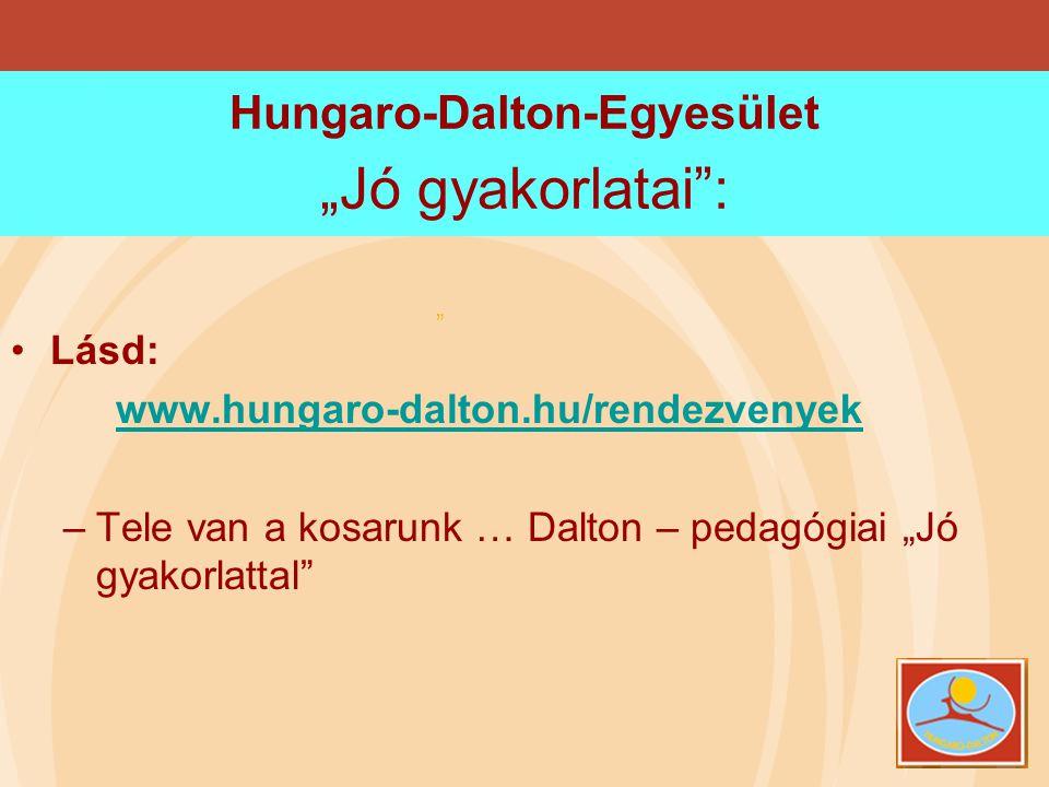 "Hungaro-Dalton-Egyesület ""Jó gyakorlatai"": •Lásd: www.hungaro-dalton.hu/rendezvenyek –Tele van a kosarunk … Dalton – pedagógiai ""Jó gyakorlattal"" """