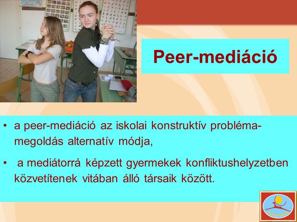 Peer-mediáció •a peer-mediáció az iskolai konstruktív probléma- megoldás alternatív módja, • a mediátorrá képzett gyermekek konfliktushelyzetben közve