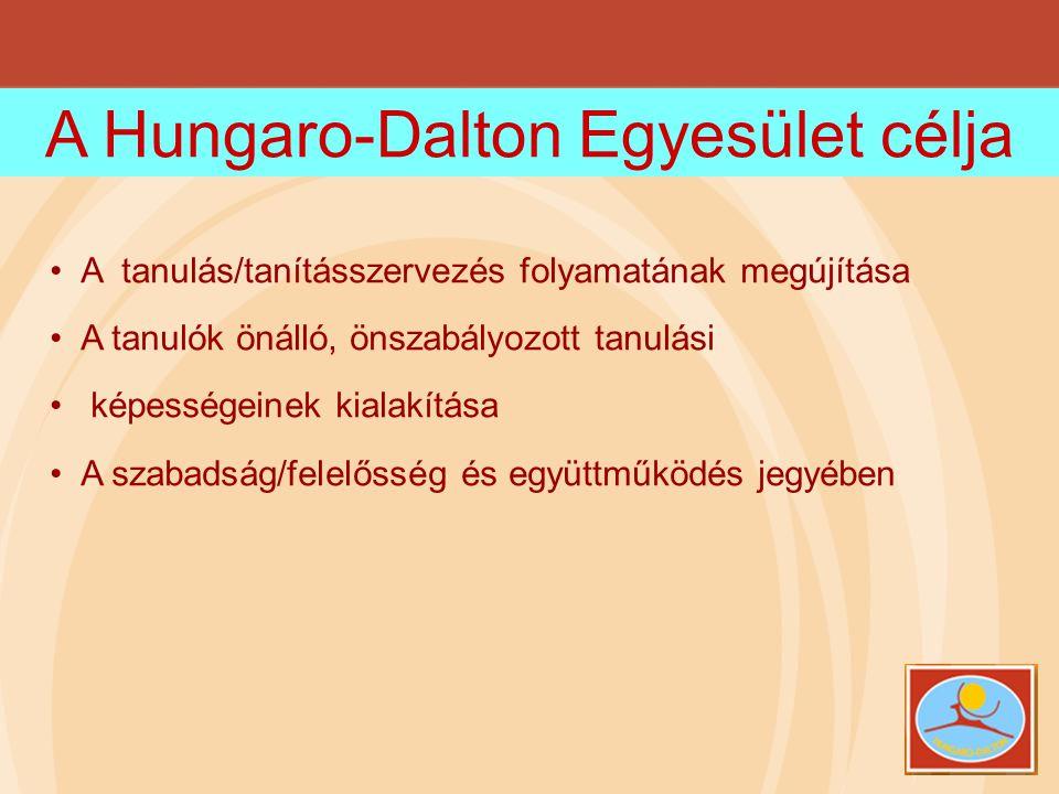 A Hungaro-Dalton Egyesület célja •A tanulás/tanításszervezés folyamatának megújítása •A tanulók önálló, önszabályozott tanulási • képességeinek kialak