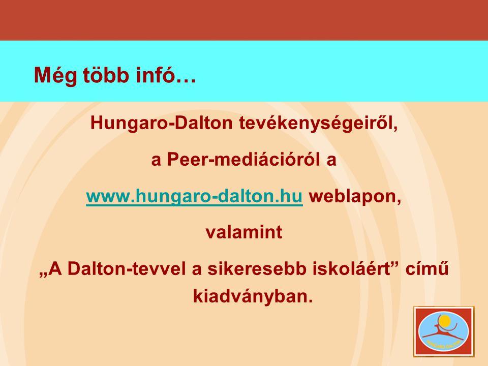 """Még több infó… Hungaro-Dalton tevékenységeiről, a Peer-mediációról a www.hungaro-dalton.huwww.hungaro-dalton.hu weblapon, valamint """"A Dalton-tevvel a"""