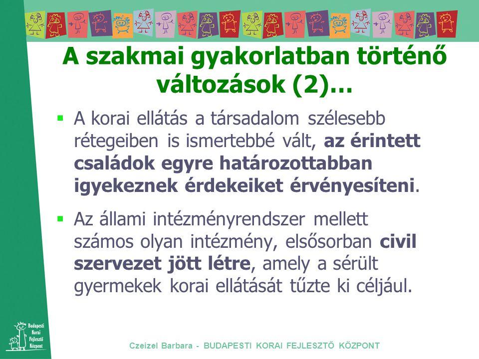 Czeizel Barbara - BUDAPESTI KORAI FEJLESZTŐ KÖZPONT A szakmai gyakorlatban történő változások (2)…  A korai ellátás a társadalom szélesebb rétegeiben