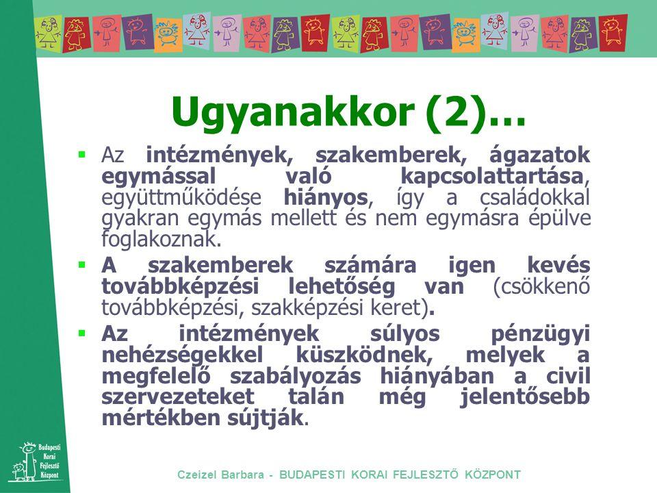 Czeizel Barbara - BUDAPESTI KORAI FEJLESZTŐ KÖZPONT Ugyanakkor (2)…  Az intézmények, szakemberek, ágazatok egymással való kapcsolattartása, együttműk