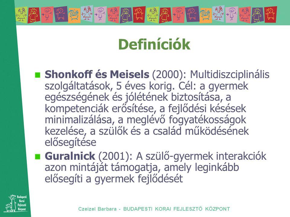 Czeizel Barbara - BUDAPESTI KORAI FEJLESZTŐ KÖZPONT Definíciók Shonkoff és Meisels (2000): Multidiszciplinális szolgáltatások, 5 éves korig. Cél: a gy