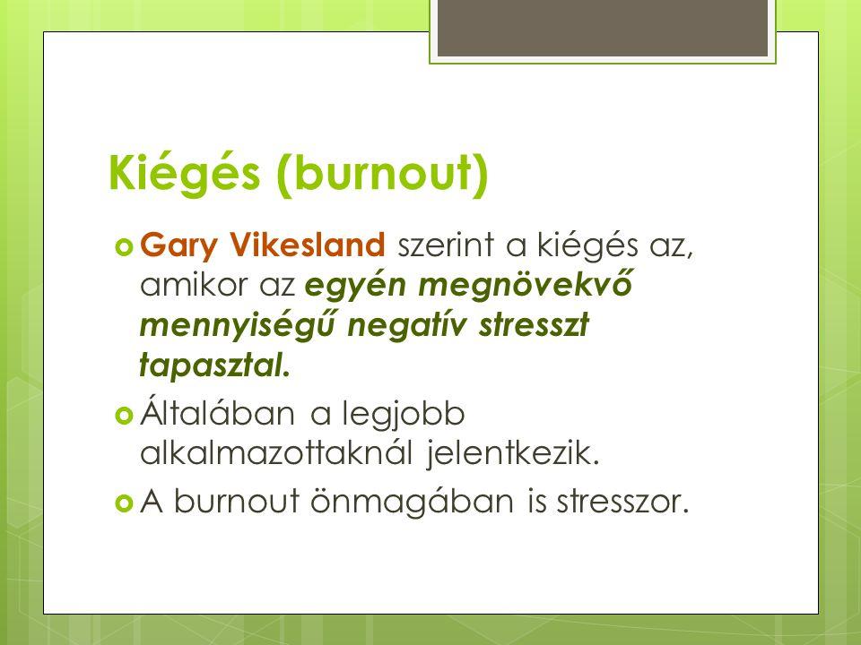 Kiégés (burnout)  Gary Vikesland szerint a kiégés az, amikor az egyén megnövekvő mennyiségű negatív stresszt tapasztal.  Általában a legjobb alkalma