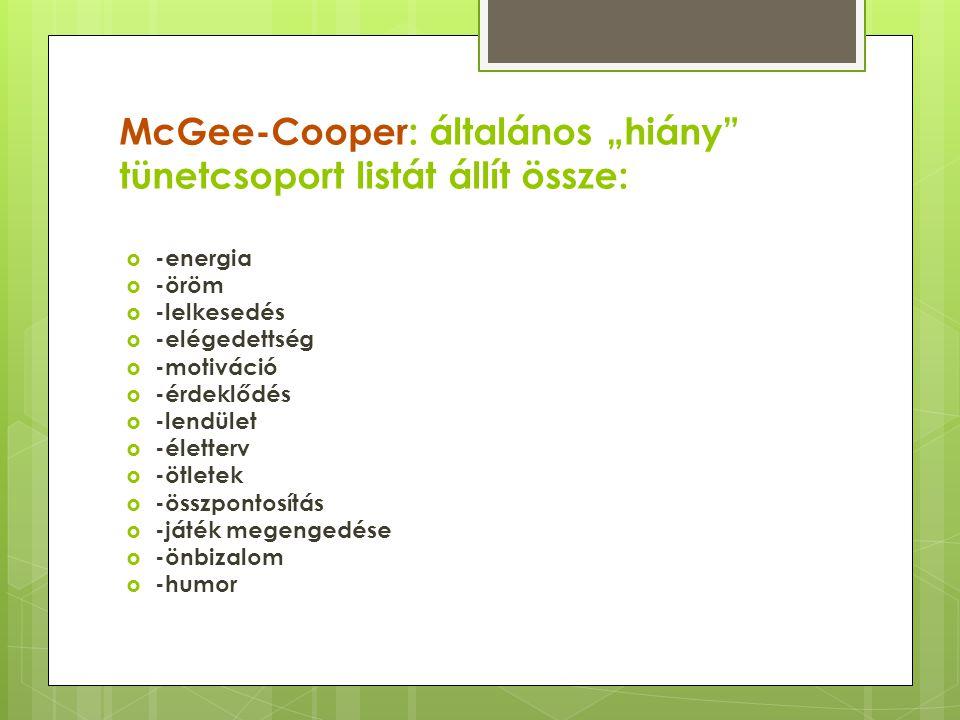 """McGee-Cooper: általános """"hiány"""" tünetcsoport listát állít össze:  -energia  -öröm  -lelkesedés  -elégedettség  -motiváció  -érdeklődés  -lendül"""