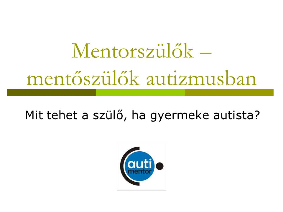 Mentorszülők – mentőszülők autizmusban Mit tehet a szülő, ha gyermeke autista?