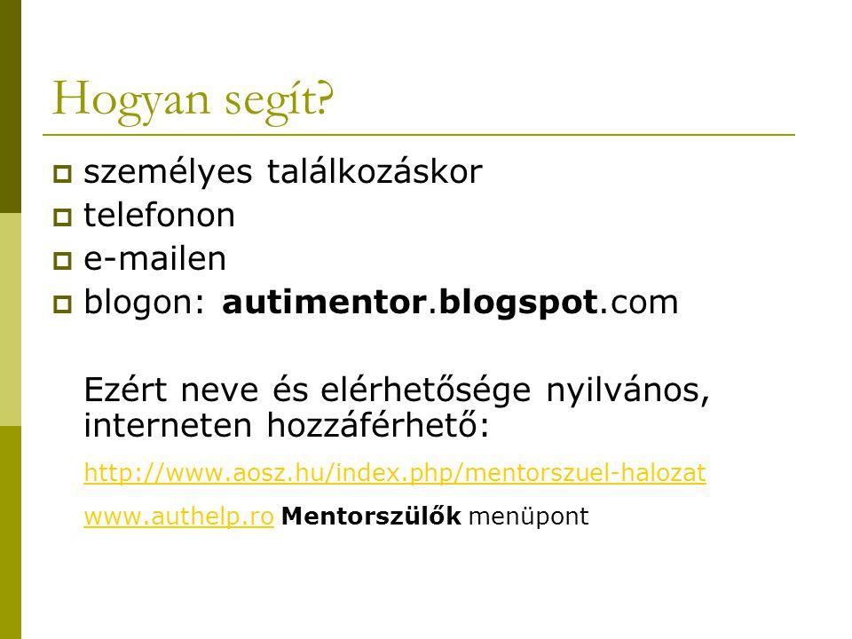 Hogyan segít?  személyes találkozáskor  telefonon  e-mailen  blogon: autimentor.blogspot.com Ezért neve és elérhetősége nyilvános, interneten hozz