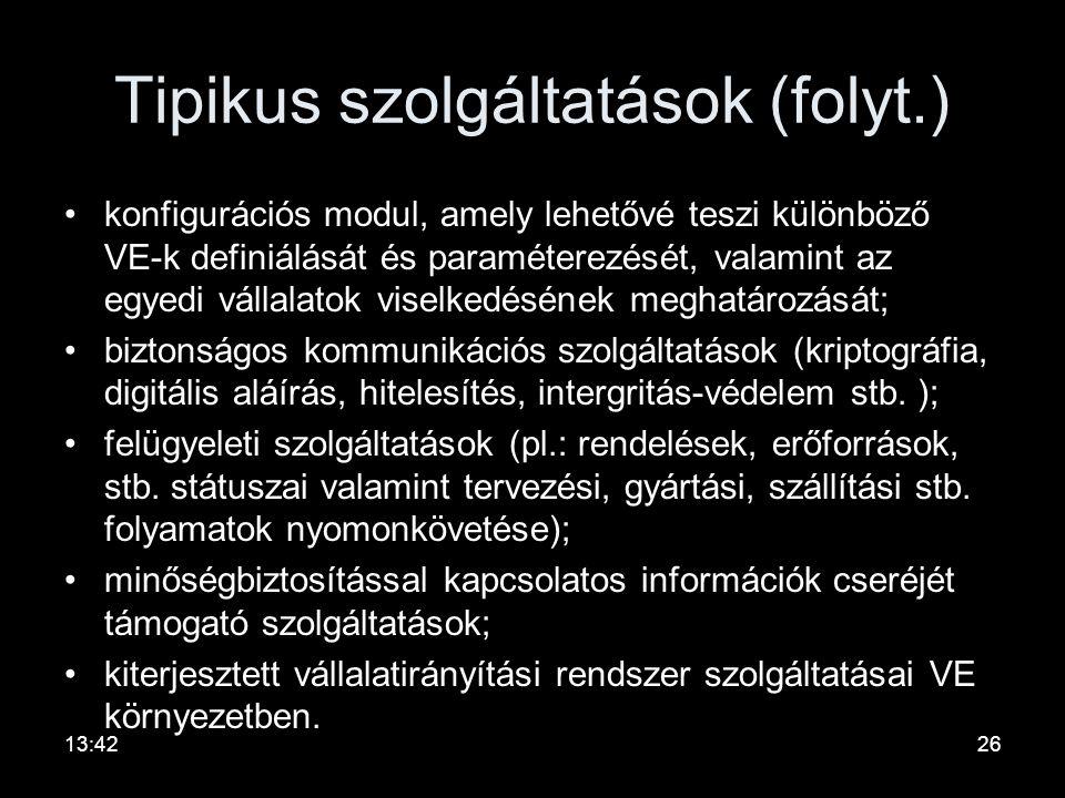 Tipikus szolgáltatások •kereskedelmi adatok üzenetküldésen alapuló elektronikus cseréje (pl.: EDIFACT); •műszaki adatok cseréje (pl.: STEP); •osztott